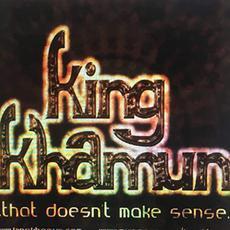That Doesn't Make Sense mp3 Album by King Khamun