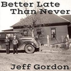 Better Late Than Never mp3 Album by Jeff Gordon