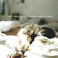 8 Songs About a Girl mp3 Album by Deep Dark Robot