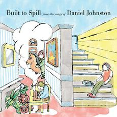 Built to Spill Plays the Songs of Daniel Johnston mp3 Album by Built To Spill