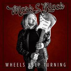 Wheels Keep Turning mp3 Album by Mark S Black