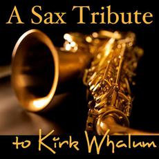 A Sax Tribute to Kirk Whalum mp3 Album by Best Saxophone Tribute Orchestra