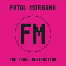 The Final Destruction mp3 Album by Fatal Morgana