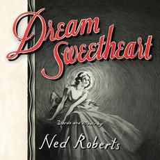 Dream Sweetheart mp3 Album by Ned Roberts