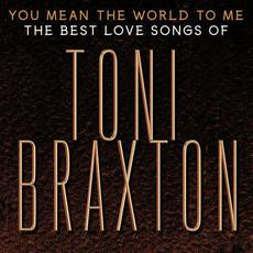 You Mean the World to Me: The Best Love Songs of Toni Braxton mp3 Artist Compilation by Toni Braxton