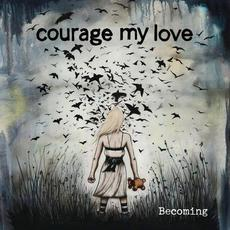 Becoming mp3 Album by Courage My Love