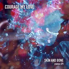 Skin and Bone (Remix EP) mp3 Album by Courage My Love