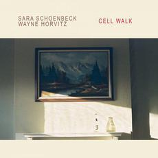 Cell Walk mp3 Album by Sara Schoenbeck & Wayne Horvitz