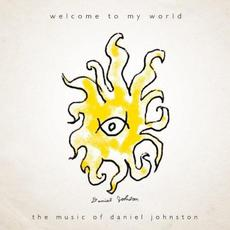 Welcome to My World: The Music of Daniel Johnston mp3 Artist Compilation by Daniel Johnston