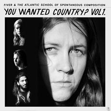 You Wanted Country? Vol. 1 mp3 Album by Fiver & The Atlantic School of Spontaneous Composition