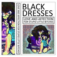 Love And Affection For Stupid Little Bitches mp3 Album by Black Dresses