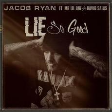 Lie So Good (feat. Mr Lil One & David Salas) mp3 Single by Jacob Ryan