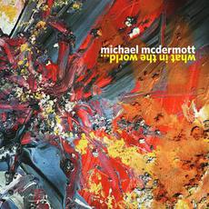 What in the World... mp3 Album by Michael McDermott