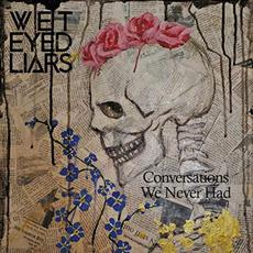 Conversations We Never Had mp3 Album by Wet Eyed Liars
