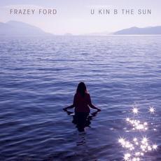 U kin B the Sun mp3 Album by Frazey Ford
