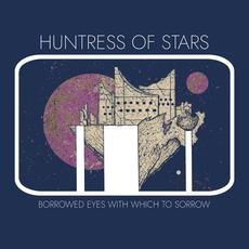 Borrowed Eyes With Which to Sorrow mp3 Album by Huntress of Stars
