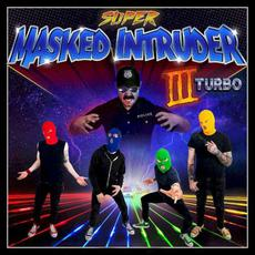 Super Masked Intruder III Turbo mp3 Album by Masked Intruder