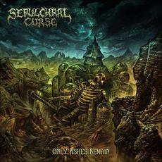 Only Ashes Remain mp3 Album by Sepulchral Curse