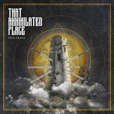That Annihilated Place mp3 Album by Pete Crane