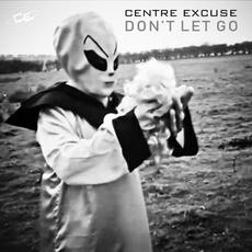 Don't Let Go mp3 Single by Centre Excuse