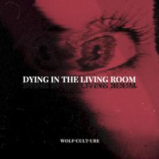 Dying in the Living Room mp3 Album by Wolf Culture