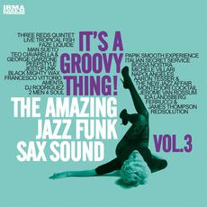 It's A Groovy Thing! The Amazing Jazz Funk Sax Sound, Vol.3 mp3 Compilation by Various Artists