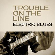 Trouble on the Line: Electric Blues mp3 Compilation by Various Artists