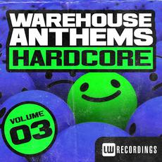 Warehouse Anthems Hardcore, Volume 03 mp3 Compilation by Various Artists