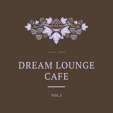 Dream Lounge Cafe, Vol.3 mp3 Compilation by Various Artists