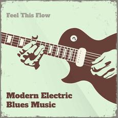 Modern Electric Blues Music: Feel This Flow mp3 Compilation by Various Artists