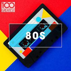 100 Greatest 80s: Ultimate 80s Throwback Anthems mp3 Compilation by Various Artists