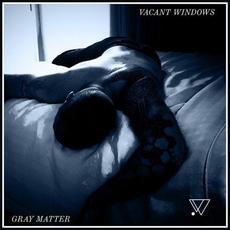 Gray Matter mp3 Album by Vacant Windows