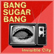 Invisible City mp3 Album by Bang Sugar Bang