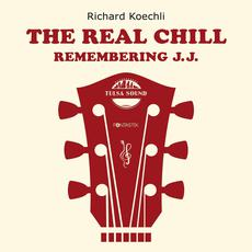 The Real Chill: Remembering J.J. mp3 Album by Richard Koechli