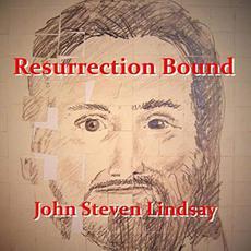 Resurrection Bound mp3 Album by John Steven Lindsay