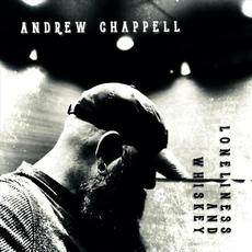 Loneliness And Whiskey mp3 Album by Andrew Chappell