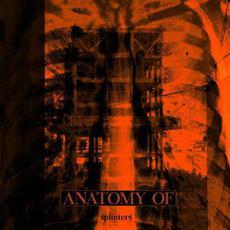 Splinters mp3 Album by Anatomy Of