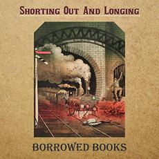 Shorting Out And Longing mp3 Album by Borrowed Books