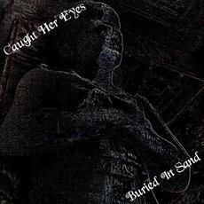 Buried In Sand mp3 Album by Caught Her Eyes