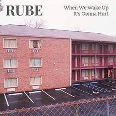 When We Wake Up It's Gonna Hurt mp3 Album by Rube