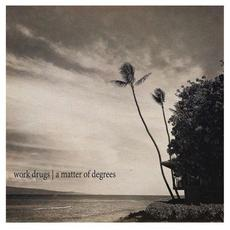 A Matter of Degrees mp3 Album by Work Drugs