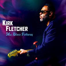 My Blues Pathway mp3 Album by Kirk Fletcher