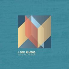 Deep & Rolling Green mp3 Album by I SEE RIVERS