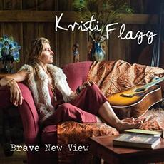 Brave New View mp3 Album by Kristi Flagg