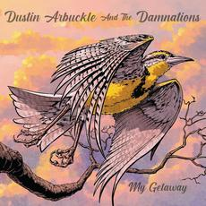 My Getaway mp3 Album by Dustin Arbuckle & the Damnations