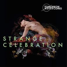 Strange Celebration mp3 Album by Tomorrow Never Comes