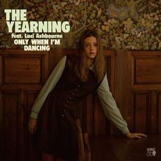 Only When I'm Dancing (feat. Luci Ashbourne) mp3 Album by The Yearning