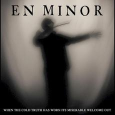 When the Cold Truth Has Worn Its Miserable Welcome Out mp3 Album by En Minor