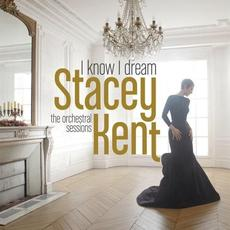 I Know I Dream: The Orchestral Sessions (Deluxe Edition) mp3 Album by Stacey Kent