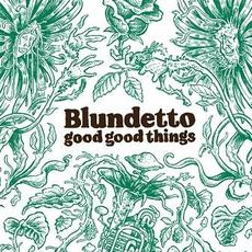 Good Good Things mp3 Album by Blundetto